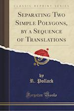 Separating Two Simple Polygons, by a Sequence of Translations (Classic Reprint)