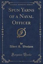 Spun Yarns of a Naval Officer (Classic Reprint) af Albert R. Wonham
