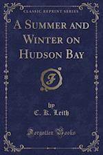 A Summer and Winter on Hudson Bay (Classic Reprint)