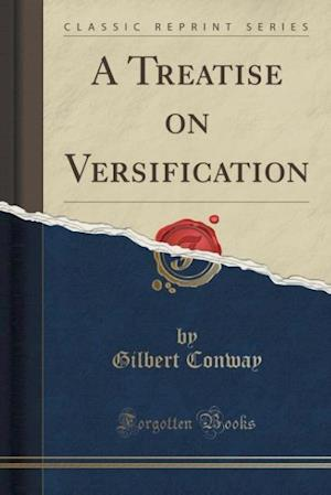 A Treatise on Versification (Classic Reprint) af Gilbert Conway