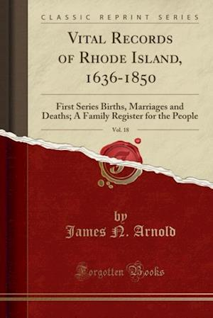 Vital Records of Rhode Island, 1636-1850, Vol. 18 af James N. Arnold