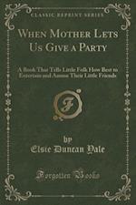 When Mother Lets Us Give a Party af Elsie Duncan Yale