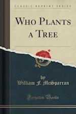 Who Plants a Tree (Classic Reprint) af William F. McSparran