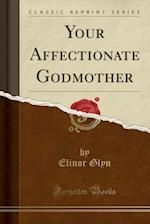 Your Affectionate Godmother (Classic Reprint)