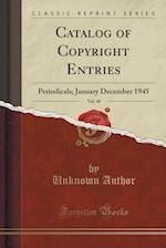 Catalog of Copyright Entries, Vol. 40