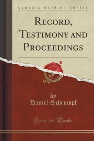 Record, Testimony and Proceedings (Classic Reprint) af Daniel Schrumpf
