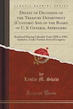 Digest of Decisions of the Treasury Department (Customs) and of the Board of U. S. General Appraisers af Leslie M. Shaw