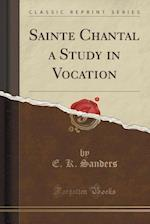 Sainte Chantal a Study in Vocation (Classic Reprint)