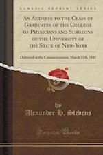 An  Address to the Class of Graduates of the College of Physicians and Surgeons of the University of the State of New-York af Alexander H. Stevens