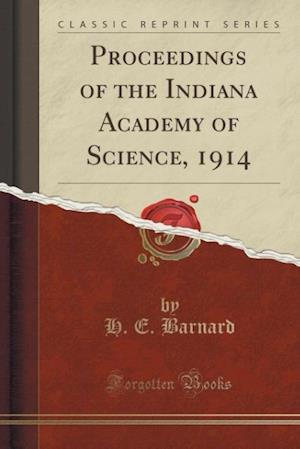 Proceedings of the Indiana Academy of Science, 1914 (Classic Reprint) af H. E. Barnard