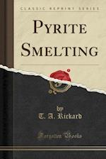 Pyrite Smelting (Classic Reprint)
