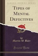 Types of Mental Defectives (Classic Reprint)