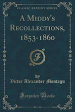 A Middy's Recollections, 1853-1860 (Classic Reprint)