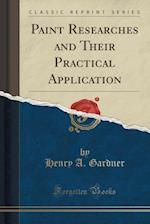 Paint Researches and Their Practical Application (Classic Reprint)