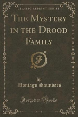 The Mystery in the Drood Family (Classic Reprint) af Montagu Saunders