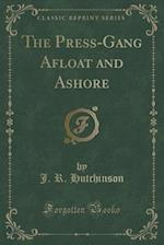 The Press-Gang Afloat and Ashore (Classic Reprint)