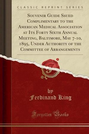 Souvenir Guide Ssued Complimentary to the American Medical Association at Its Forty Sixth Annual Meeting, Baltimore, May 7-10, 1895, Under Authority o af Ferdinand King
