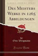Des Meisters Werke in 1265 Abbildungen (Classic Reprint)