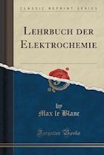 Lehrbuch Der Elektrochemie (Classic Reprint)