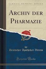 Archiv Der Pharmazie (Classic Reprint)