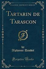 Tartarin de Tarascon (Classic Reprint)