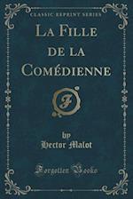 La Fille de La Comedienne (Classic Reprint)