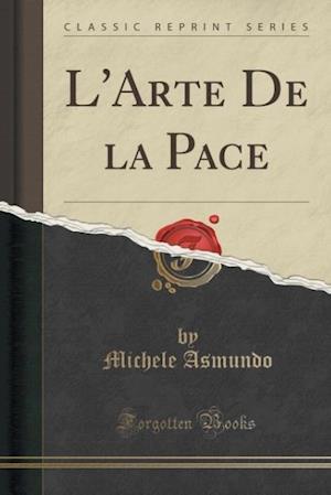 L'Arte de La Pace (Classic Reprint) af Michele Asmundo