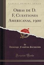 Obras de D. F, Cuestiones Americanas, 1900 (Classic Reprint)