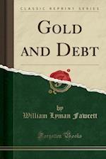 Gold and Debt (Classic Reprint)