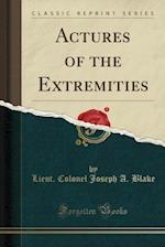 Actures of the Extremities (Classic Reprint)