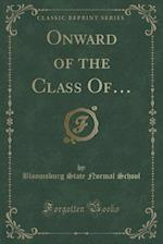 Onward of the Class Of... (Classic Reprint) af Bloomsburg State Normal School