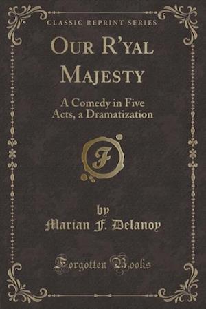 Our R'Yal Majesty af Marian F. Delanoy