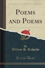 Poems and Poems (Classic Reprint) af William H. Richards