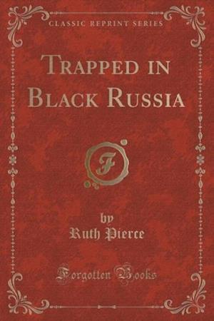 Trapped in Black Russia (Classic Reprint) af Ruth Pierce