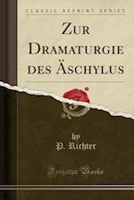 Zur Dramaturgie Des Aschylus (Classic Reprint)