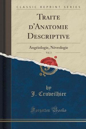 Traite D'Anatomie Descriptive, Vol. 3 af J. Cruveilhier