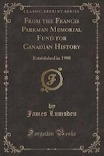 From the Francis Parkman Memorial Fund for Canadian History