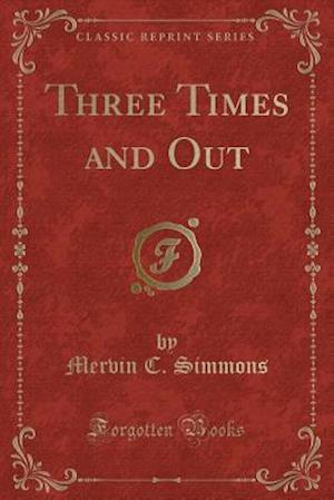 Three Times and Out (Classic Reprint) af Mervin C. Simmons