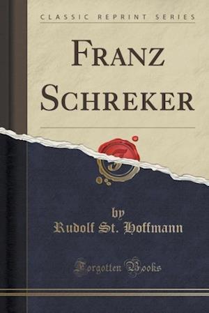 Franz Schreker (Classic Reprint) af Rudolf st Hoffmann