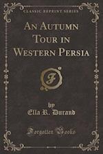 An Autumn Tour in Western Persia (Classic Reprint)