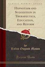 Hypnotism and Suggestion in Therapeutics, Education, and Reform (Classic Reprint)