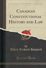 Canadian Constitutional History and Law (Classic Reprint)
