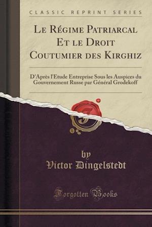 Le  Regime Patriarcal Et Le Droit Coutumier Des Kirghiz af Victor Dingelstedt
