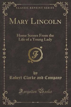 Mary Lincoln af Robert Clarke and Company