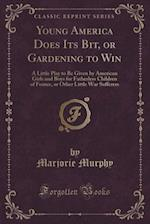 Young America Does Its Bit, or Gardening to Win af Marjorie Murphy