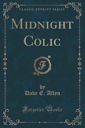 Midnight Colic (Classic Reprint) af Dave E. Allyn