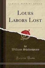 Loues Labors Lost (Classic Reprint)