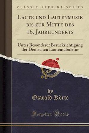 Bog, paperback Laute Und Lautenmusik Bis Zur Mitte Des 16. Jahrhunderts af Oswald Korte