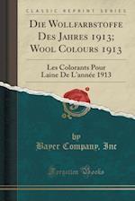 Die Wollfarbstoffe Des Jahres 1913; Wool Colours 1913