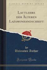 Lautlehre Der Alteren Lazamonhandschrift (Classic Reprint)